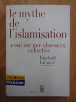 Raphael Liogier - Le mythe de l'islamisation