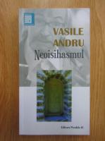 Anticariat: Vasile Andru - Neoisihasmul