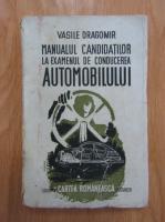 Anticariat: Vasile Dragomir - Manualul candidatilor la examenul de conducerea automobilului