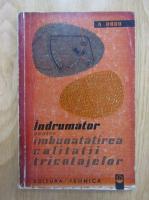 Anticariat: A. Dodu - Indrumator pentru imbunatatirae calitatii tricotajelor
