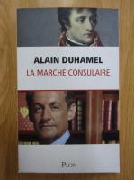 Anticariat: Alain Duhamel - La marche consulaire