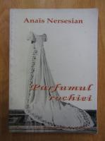 Anais Nersesian - Parfumul rochiei
