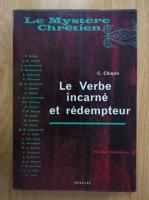 Anticariat: C. Chopin - Le Verbe incarne et redempteur