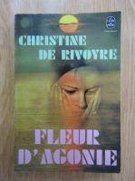 Anticariat: Christine de Rivoyre - Fleur d'agonie