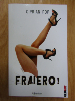 Anticariat: Ciprian Pop - Fraiero! (volumul 1)