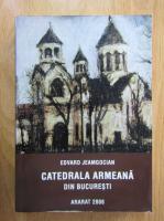 Edvard Jeamgocian - Catedrala Armeana din Bucuresti