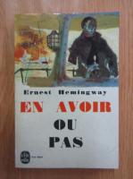 Ernest Hemingway - En avoir ou pas