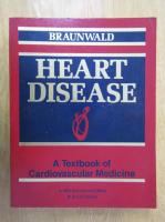 Anticariat: Eugene Braunwald - Heart Disease. A Textbook of Cardiovascular Medicine
