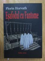 Anticariat: Florin Horvath - Esafodul cu Fantome