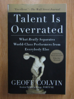 Geoff Colvin - Talent is Overrated. What Really Separates World-Class Performers from Everybody Else