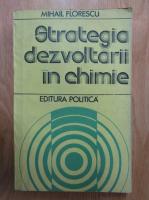 Anticariat: Mihail Florescu - Strategia dezvoltarii in chimie