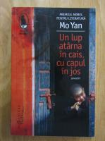 Mo Yan - Un lup atarna in cais, cu capul in jos