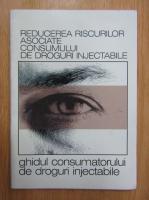 Anticariat: Reducerea riscurilor asociate consumului de droguri injectabile. Ghidul consumatorului de droguri injectabile