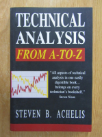 Anticariat: Steven B. Achelis - Technical Analysis From A-to-Z