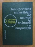 Anticariat: V. Dragotoiu, George Dragotoiu - Recuperarea capacitatii de munca la bolnavii cu amputatii