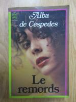 Anticariat: Alba de Cespedes - Le remords