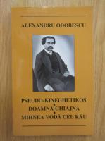 Anticariat: Alexandru Odobescu - Pseudo-kineghetikos. Doamna Chiajna. Mihnea Voda cel Rau