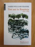 Anticariat: James William Ozanne - Trei ani in Romania, 1870-1873