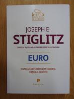 Anticariat: Joseph E. Stiglitz - Euro. Cum ameninta moneda comuna viitorul Europei