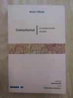 Anticariat: Radu Preda - Comunismul. O modernitate esuata