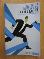 Anticariat: Roy Osherove - Notes to a Software Team Leader. Growing Self Organizing Teams