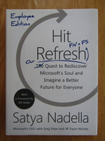 Anticariat: Satya Nadella - Hit Refresh. The Quest to Rediscover Microsoft's Soul and Imagine a Better Future for Everyone