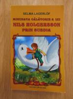 Anticariat: Selma Lagerlof - Minunata calatorie a lui Nils Holgersson prin Suedia
