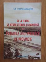 Stefan Radulescu - De la teatru la istorie literara si lingvistica sau pasiunule unui profesor de provincie