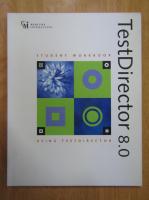 Anticariat: TestDirector 8.0. Student Workbook. Using TestDirector