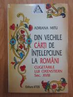 Anticariat: Adriana Mitu - Din vechile carti de intelepciune la romani. Cugetarile lui Oxenstiern. Sec. XVIII