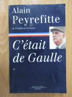 Anticariat: Alain Peyrefitte - C'etait de Gaulle (volumul 1)