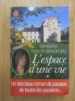 Anticariat: Barbara Taylor Bradford - L'espace d'une vie (volumul 1)