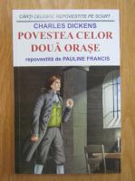 Anticariat: Charles Dickens - Povestea celor doua orase (repovestita de Pauline Francis)
