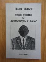 Anticariat: Costel Ionescu - Piticii politici si democratia cheala