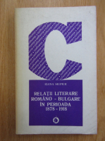 Anticariat: Elena Siupiur - Relatii literare romano-bulgare in perioada 1878-1918