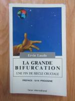 Anticariat: Ervin Laszlo - La grande bifurcation. Un fin de siecle cruciale