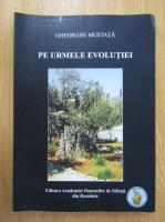 Anticariat: Gheorghe Mustata - Pe urmele evolutiei