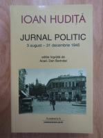 Anticariat: Ioan Hudita - Jurnal politic, volumul 15. 3 august-31 decembrie 1945