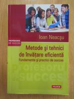 Anticariat: Ioan Neacsu - Metode si tehnici de invatare eficienta. Fundamente si practici de succes