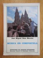 Anticariat: Jose Miguel Ruiz Morales - Musica en compostela