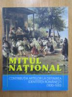Anticariat: Lucian Boia - Mitul national. Contributia artelor la definirea identitatii romanesti, 1830-1930
