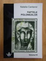 Anticariat: Natalia Cantemir - Faptele polonezilor (volumul 3)