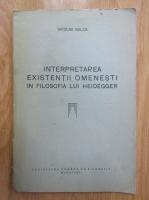Anticariat: Nicolae Balca - Interpretarea existentii omenesti in filosofia lui Heidegger