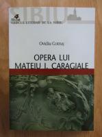 Ovidiu Cotrus - Opera lui Mateiu I. Caragiale