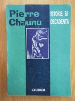 Pierre Chaunu - Istorie si decandenta