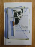 Roberto Bolano - Convorbiri telefonice