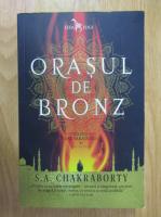 S. A. Chakraborty - Trilogia Daevabadului, volumul 1. Orasul de bronz