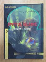Vasile Simileanu - Spatiul islamic. Geopolitica aplicata
