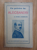 Anticariat: Barbu Lazareanu - Cu privire la Alecsandri