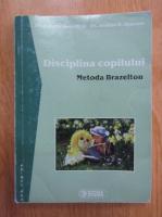 Berry Brazelton - Disciplina copilului. Metoda Brazelton